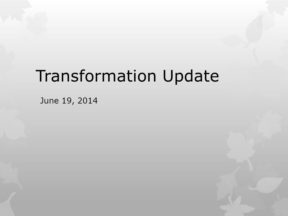 Transformation Update June 19, 2014