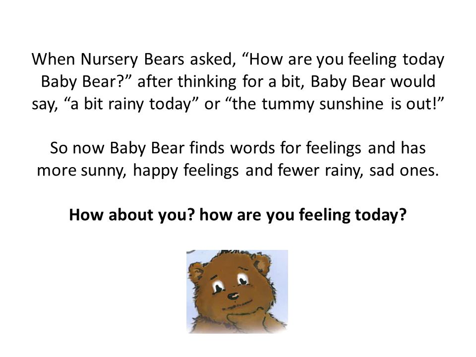 After that Baby Bear still had days with grey, rainy feelings inside. Sometimes the rain leaked out and ran down Baby Bear's fur making it wet and sog