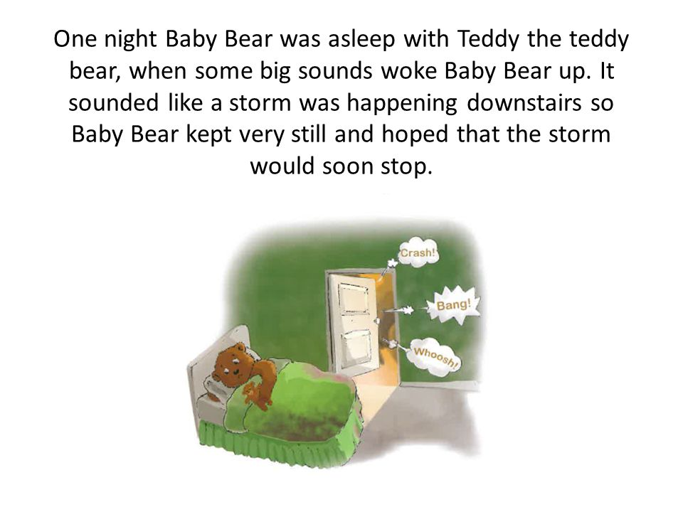 Baby Bear loved to chase butterflies, to make mud pies and to go to Nursery. This filled Baby Bear's tummy full of sunshine.