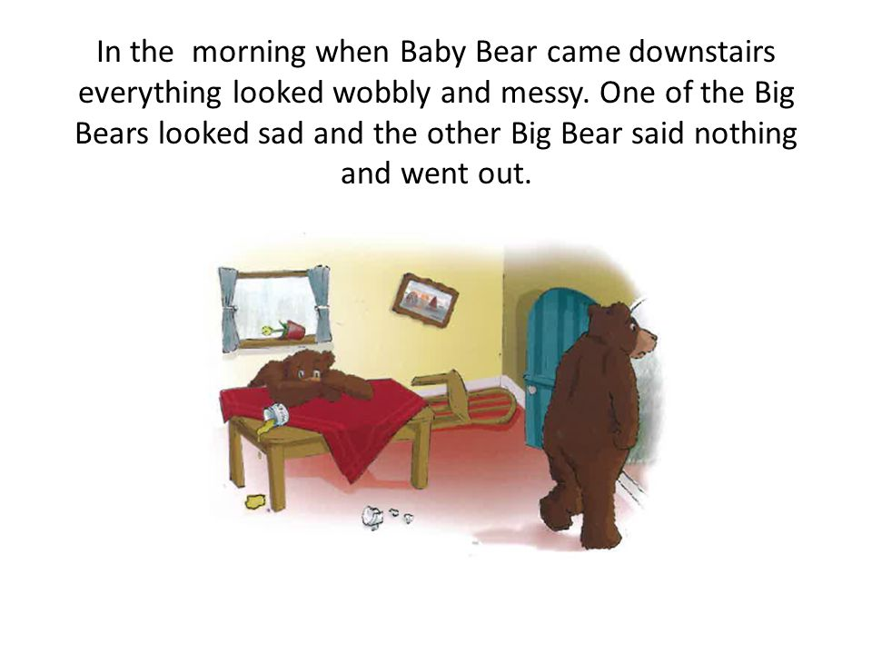One night Baby Bear was asleep with Teddy the teddy bear, when some big sounds woke Baby Bear up. It sounded like a storm was happening downstairs so