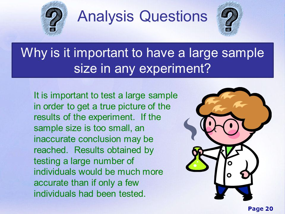 Page 20 Analysis Questions Why is it important to have a large sample size in any experiment.