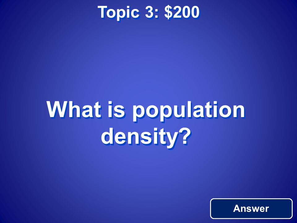 Topic 3: $100 Return to Main The number of people living in an area