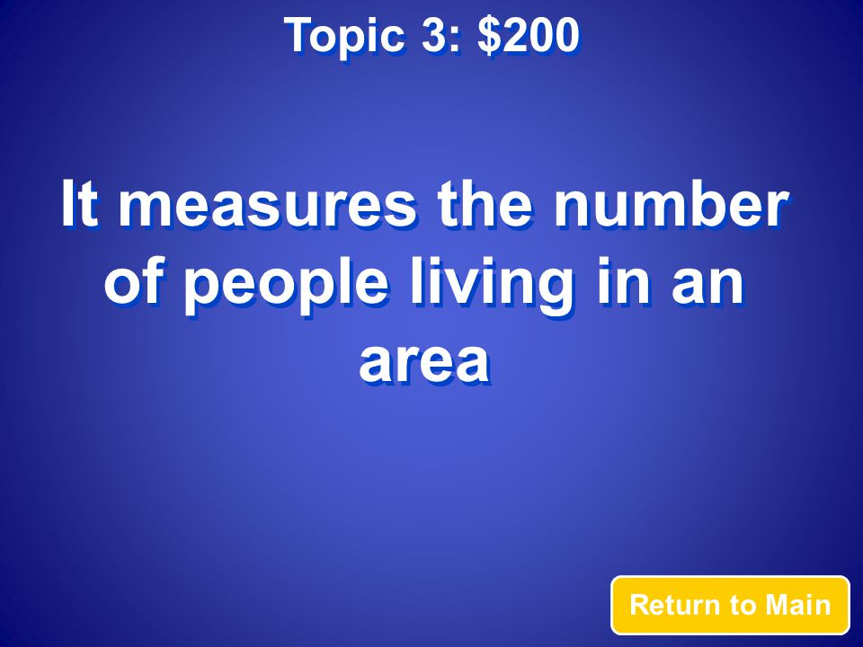 Topic 3: $200 Answer What is population density?