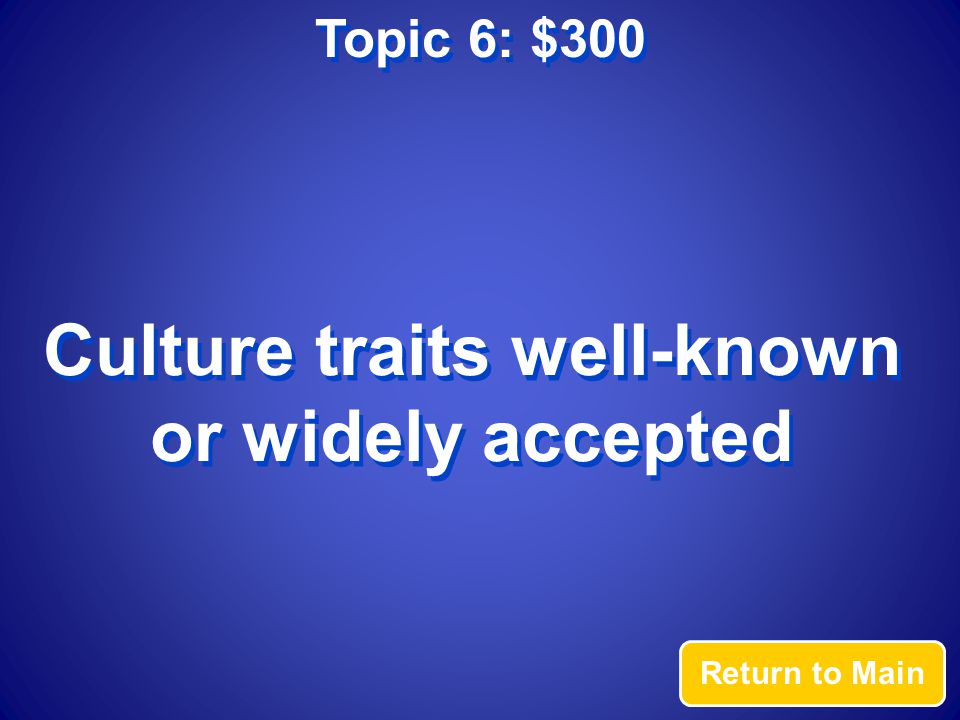 Topic 6: $300 Answer What is popular culture?