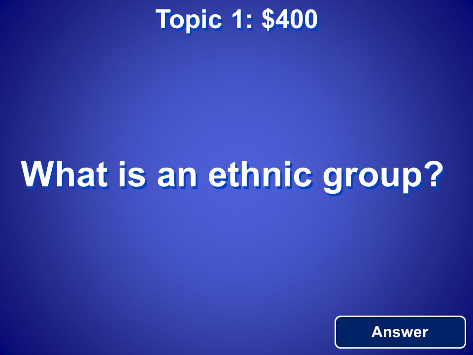 Topic 1: $300 Return to Main An area where people share many culture traits