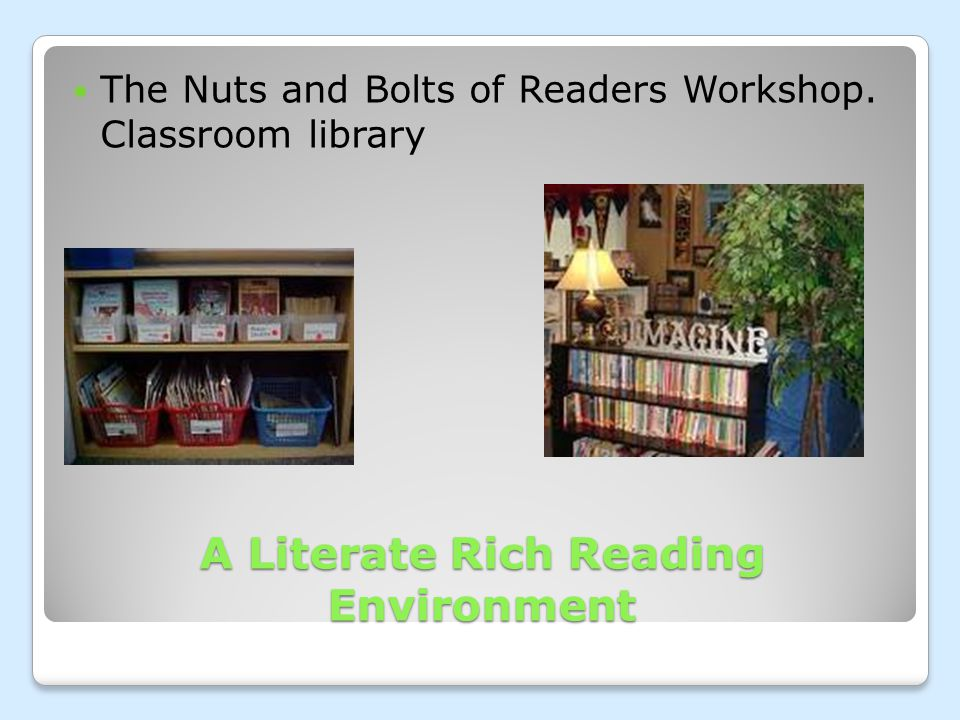The Nuts and Bolts of Readers Workshop. Classroom library A Literate Rich Reading Environment