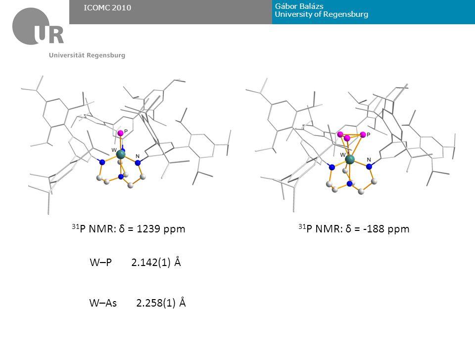 Gábor Balázs University of Regensburg ICOMC 2010 W–P 2.142(1) Å 31 P NMR: δ = -188 ppm 31 P NMR: δ = 1239 ppm W–As 2.258(1) Å