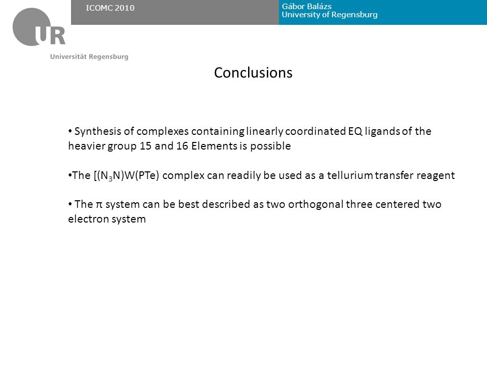 Gábor Balázs University of Regensburg ICOMC 2010 Conclusions Synthesis of complexes containing linearly coordinated EQ ligands of the heavier group 15