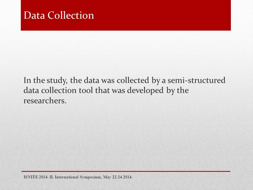 In the study, the data was collected by a semi-structured data collection tool that was developed by the researchers.
