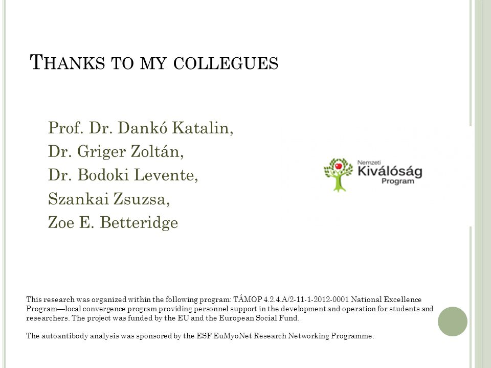 T HANKS TO MY COLLEGUES Prof. Dr. Dankó Katalin, Dr.