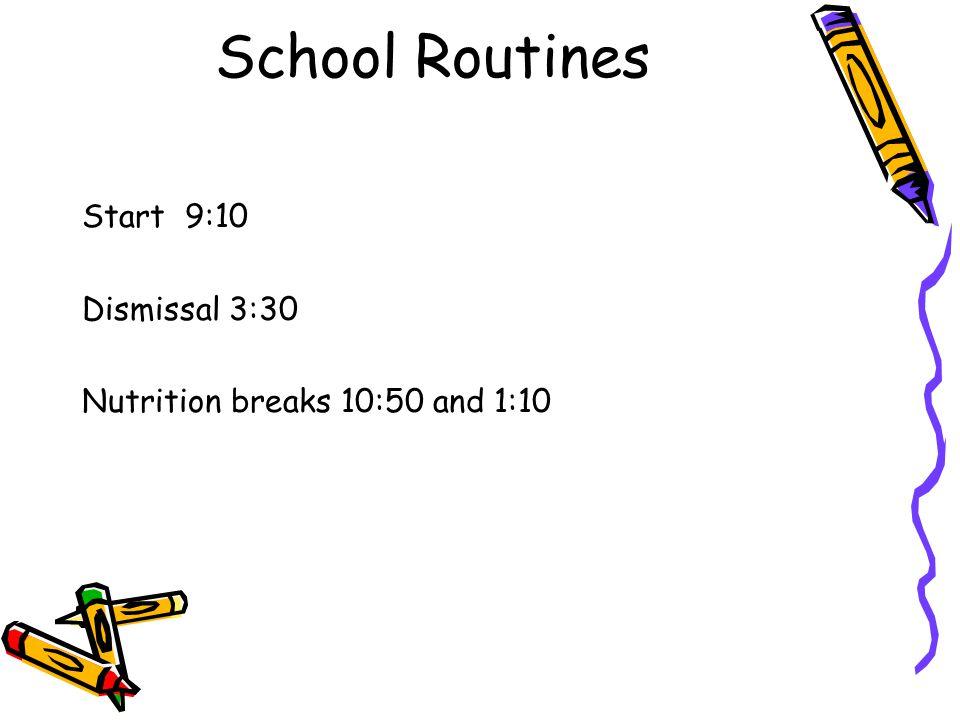 School Routines Start 9:10 Dismissal 3:30 Nutrition breaks 10:50 and 1:10