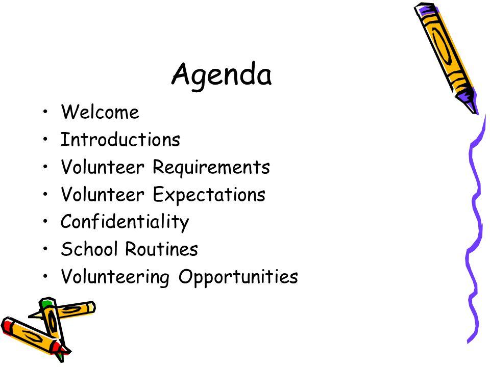 Agenda Welcome Introductions Volunteer Requirements Volunteer Expectations Confidentiality School Routines Volunteering Opportunities