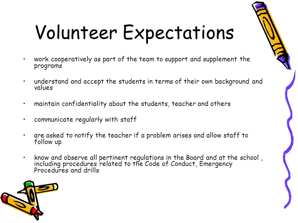 Volunteer Expectations work cooperatively as part of the team to support and supplement the programs understand and accept the students in terms of th