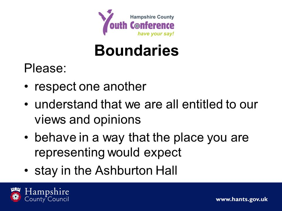 Boundaries Please: respect one another understand that we are all entitled to our views and opinions behave in a way that the place you are representing would expect stay in the Ashburton Hall