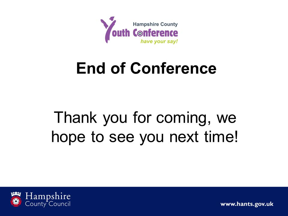 End of Conference Thank you for coming, we hope to see you next time!