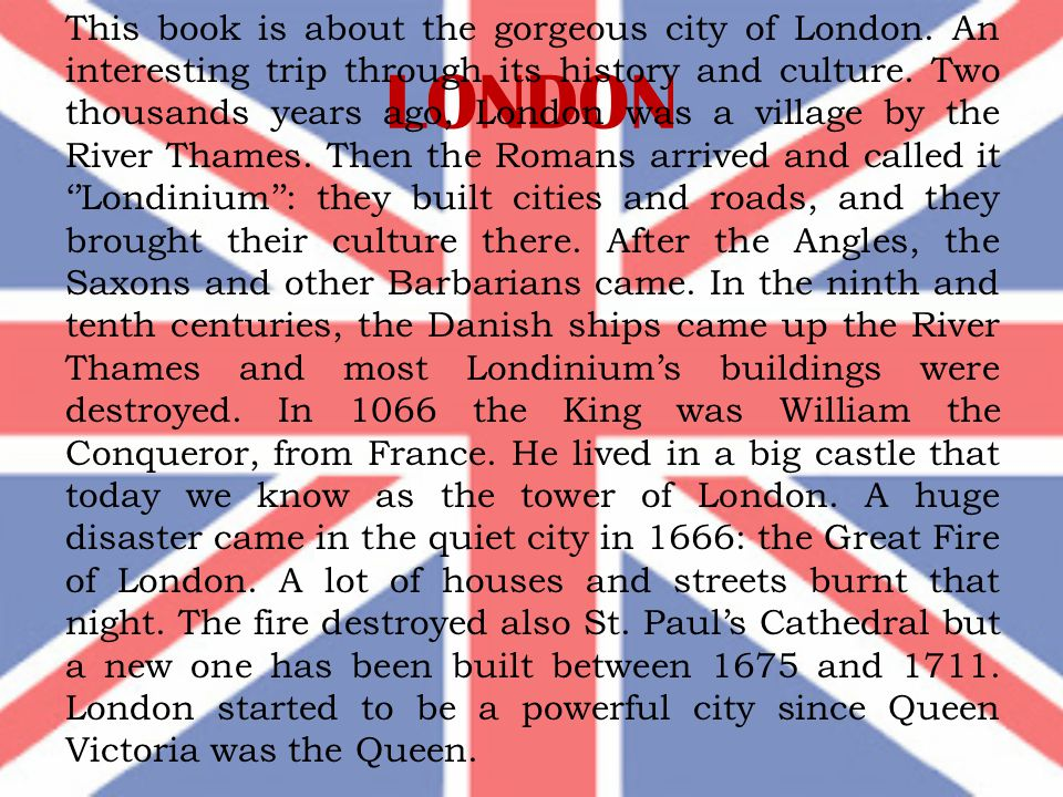 LONDON This book is about the gorgeous city of London.