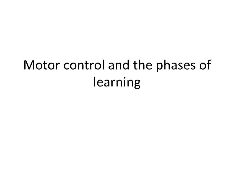 Motor control and the phases of learning