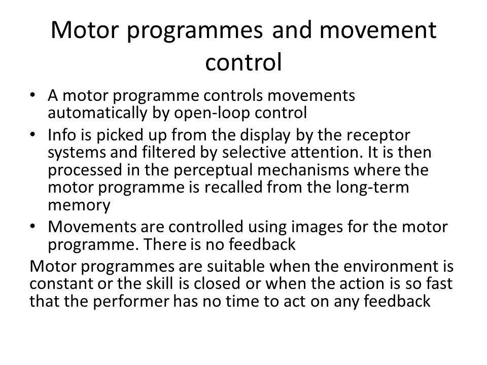 Motor programmes and movement control A motor programme controls movements automatically by open-loop control Info is picked up from the display by th