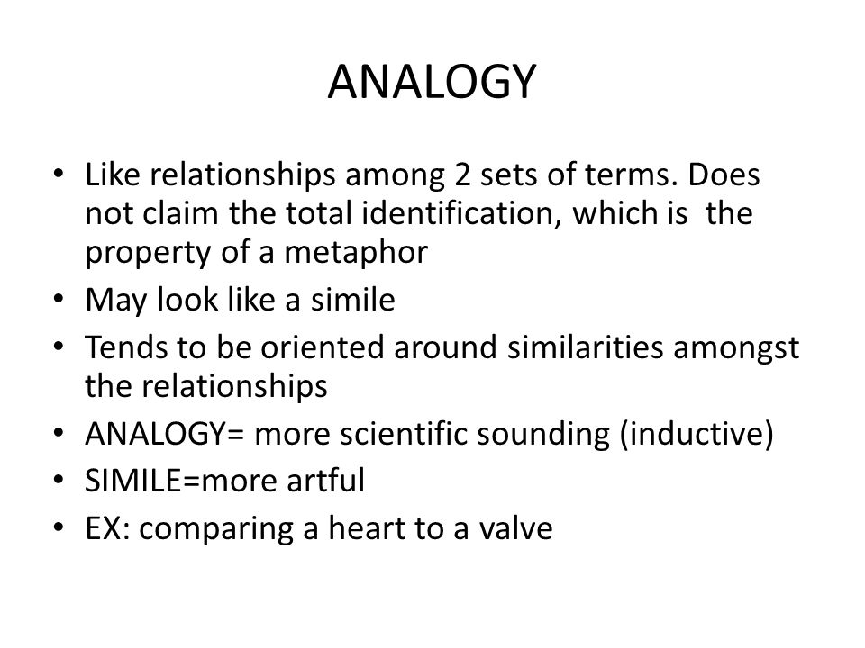 ANALOGY Like relationships among 2 sets of terms.