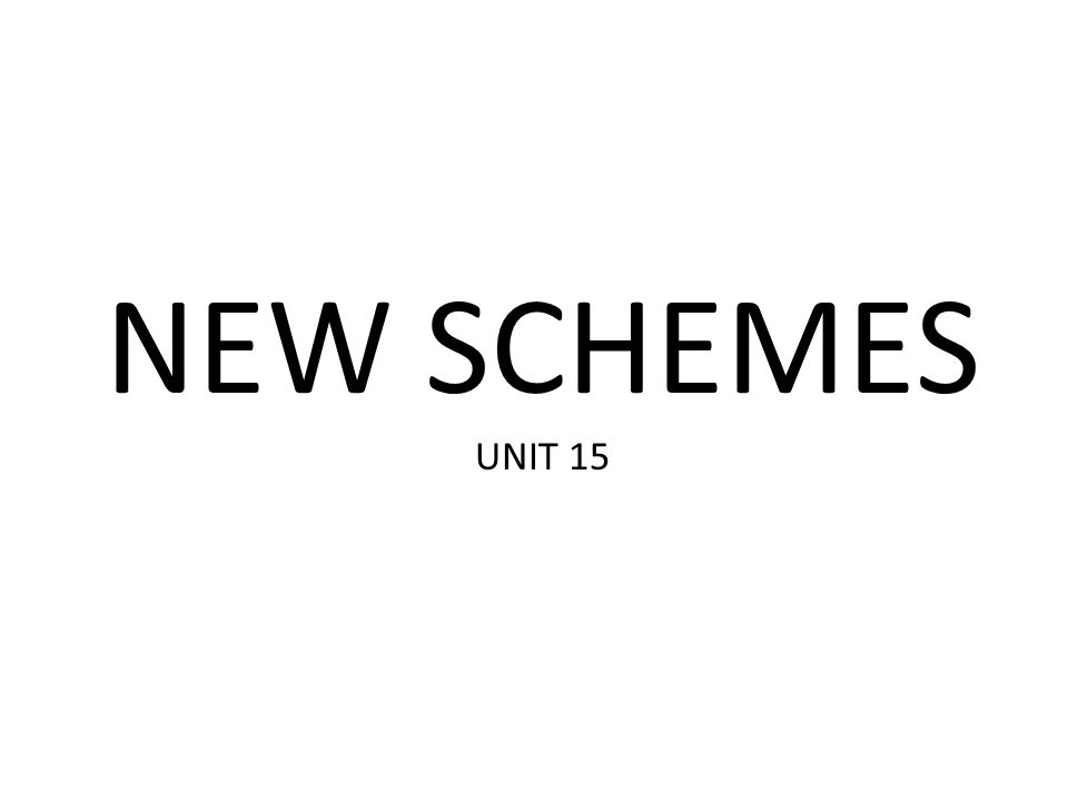 NEW SCHEMES UNIT 15