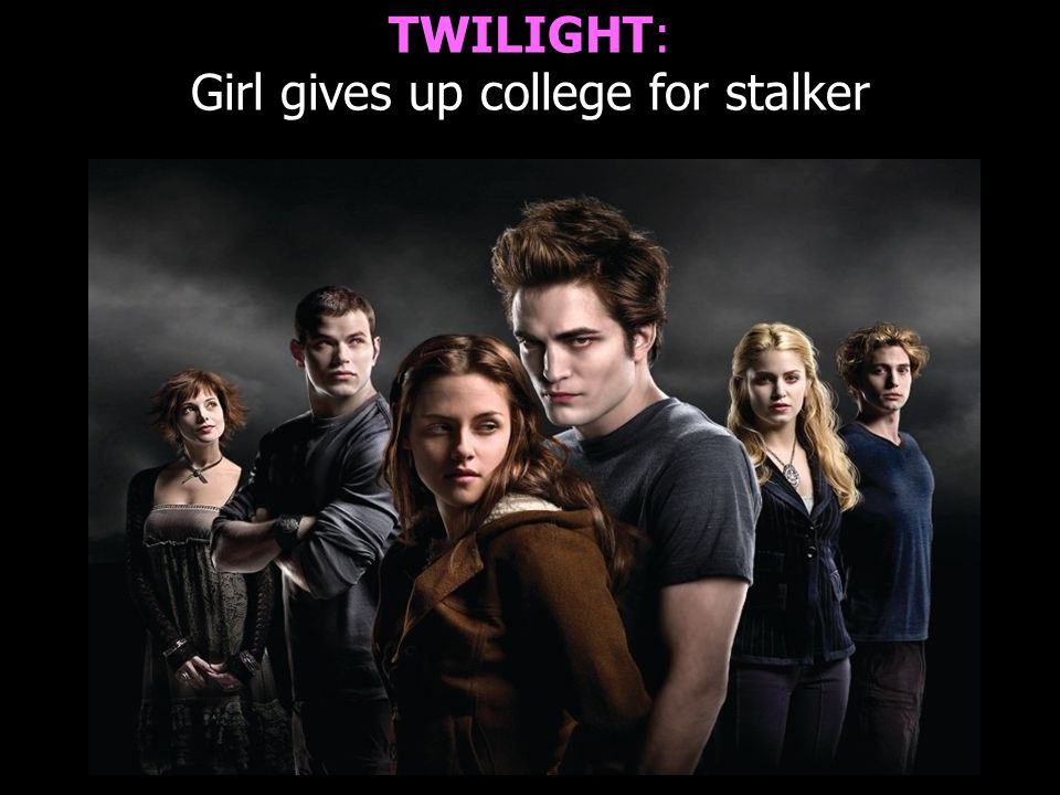 TWILIGHT: Girl gives up college for stalker