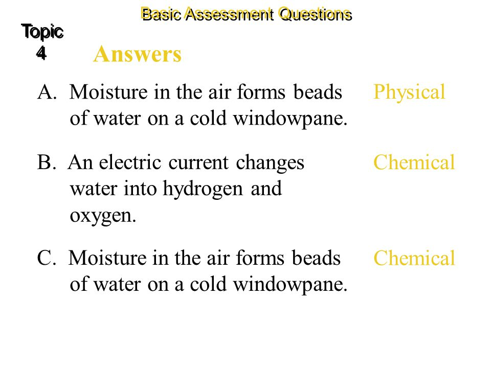 Basic Assessment Questions Identify each of the following as an example of a chemical change or a physical change.