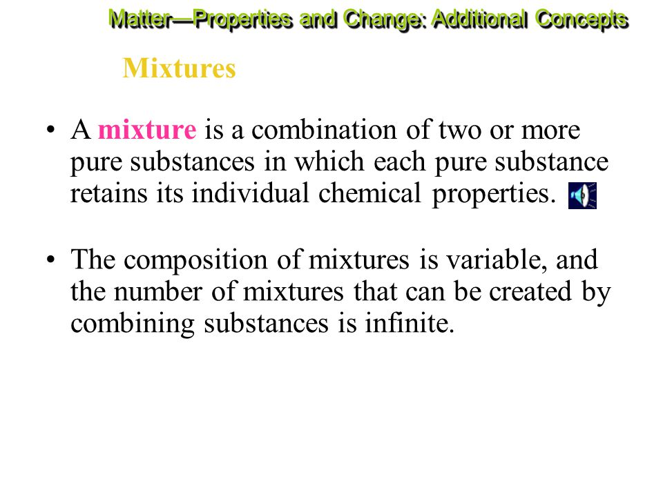 Categories of Matter Matter—Properties and Change: Additional Concepts