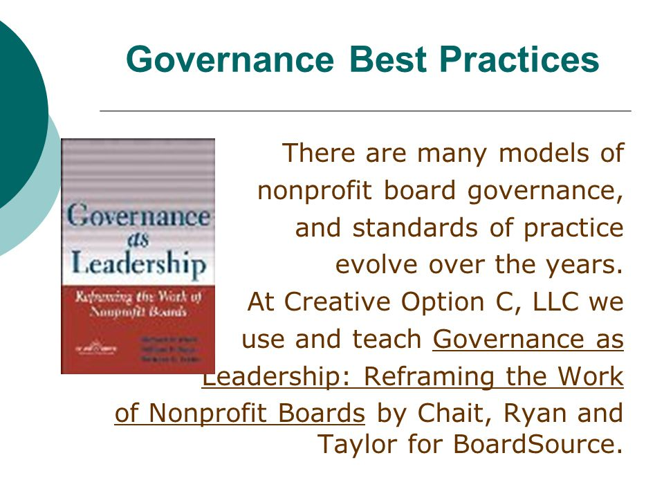 Governance Best Practices There are many models of nonprofit board governance, and standards of practice evolve over the years.