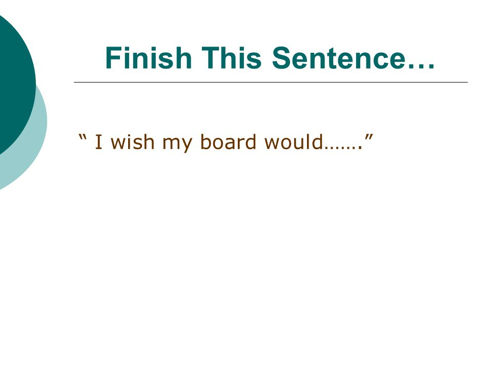 Finish This Sentence… I wish my board would…….