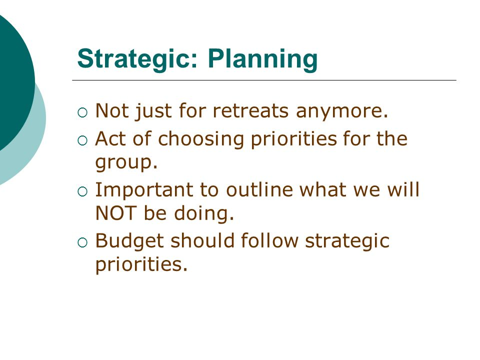 Strategic: Planning  Not just for retreats anymore.
