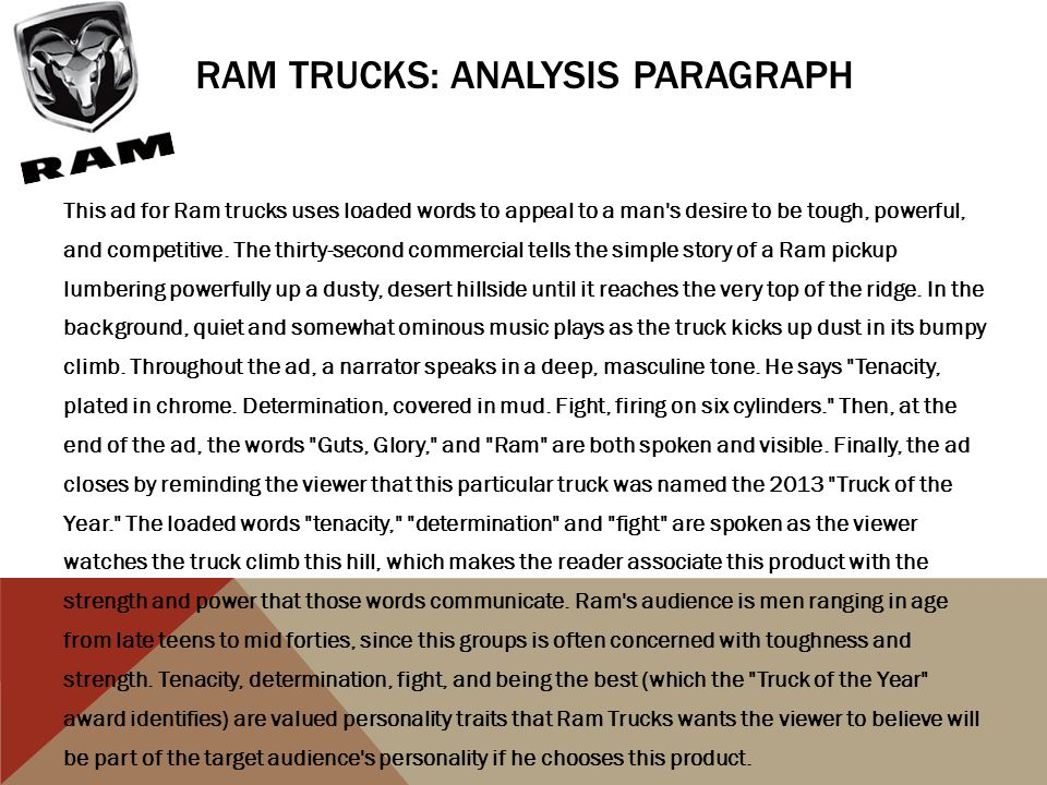 RAM TRUCKS: ANALYSIS PARAGRAPH This ad for Ram trucks uses loaded words to appeal to a man s desire to be tough, powerful, and competitive.