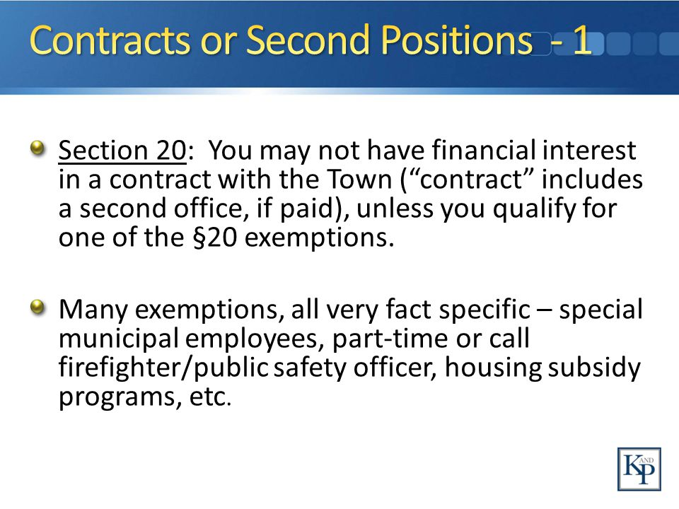 Section 20: You may not have financial interest in a contract with the Town ( contract includes a second office, if paid), unless you qualify for one of the §20 exemptions.