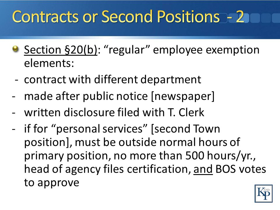 Section §20(b): regular employee exemption elements: - contract with different department - made after public notice [newspaper] -written disclosure filed with T.