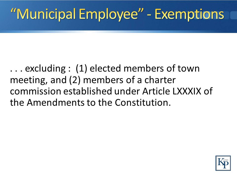 Section 19: Whether appointed or elected, you may not participate in your official capacity in any particular matter in which you, your immediate family or your private business or employer has a financial interest - regardless of the size of financial interest.