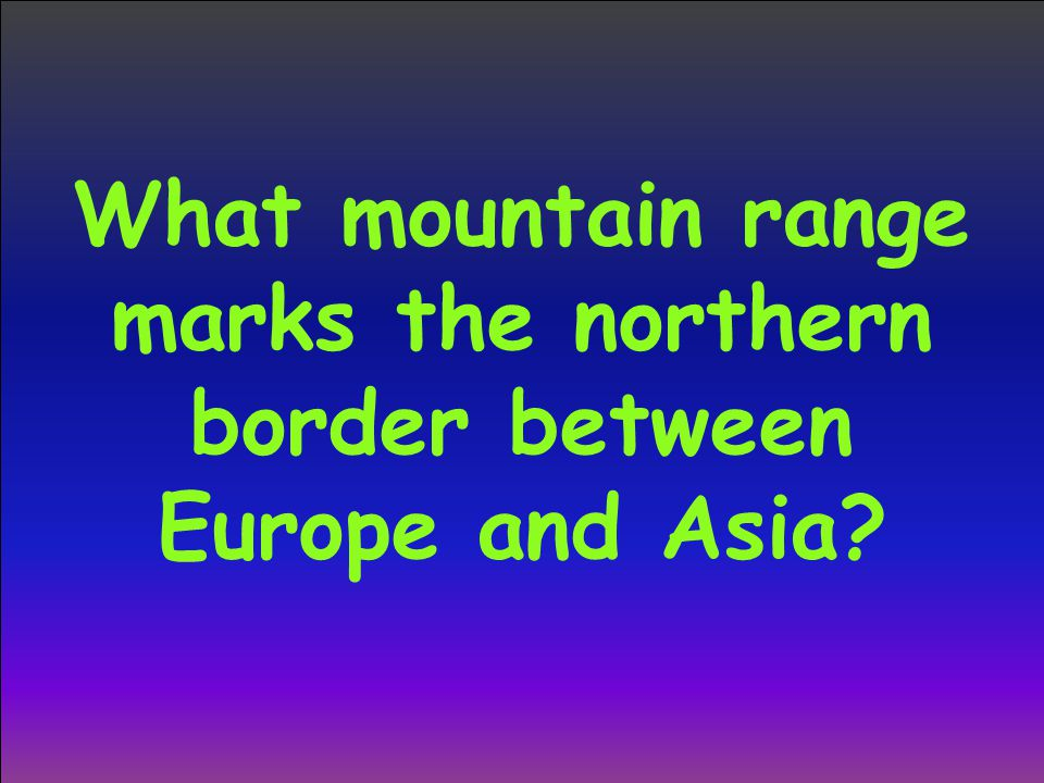 What mountain range marks the northern border between Europe and Asia