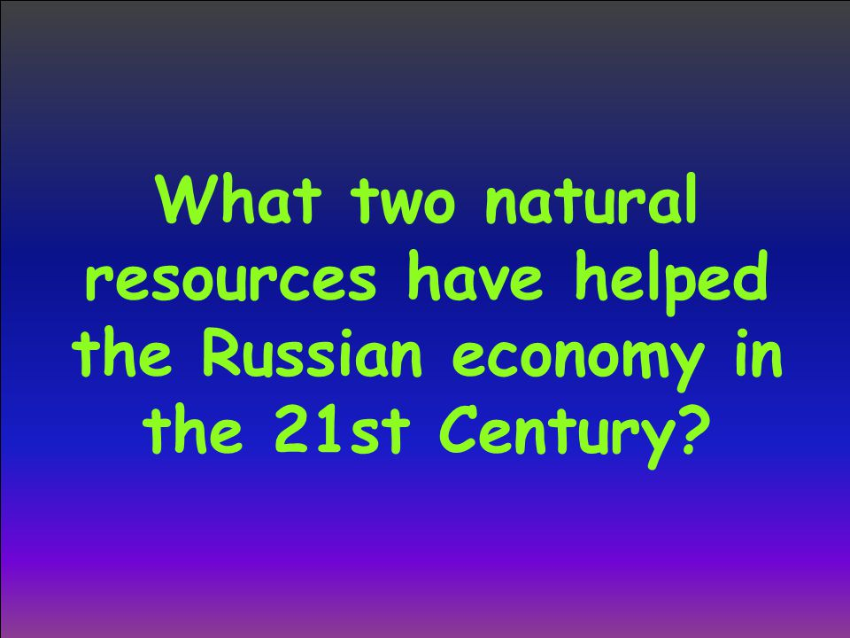 What two natural resources have helped the Russian economy in the 21st Century