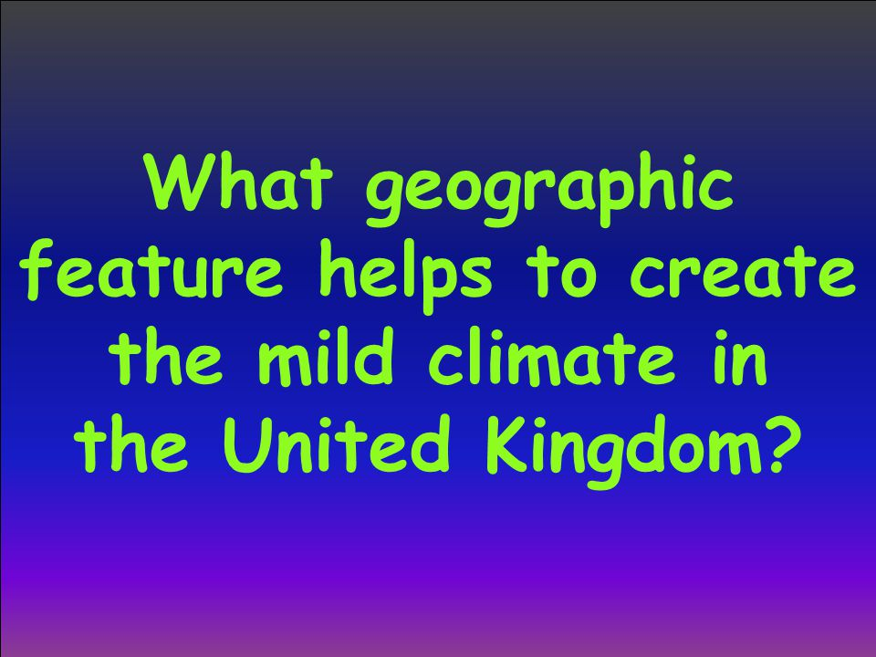 What geographic feature helps to create the mild climate in the United Kingdom