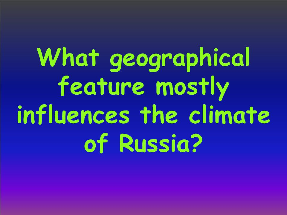 What geographical feature mostly influences the climate of Russia