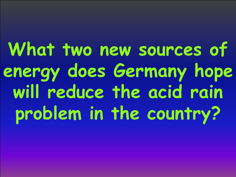 What two new sources of energy does Germany hope will reduce the acid rain problem in the country