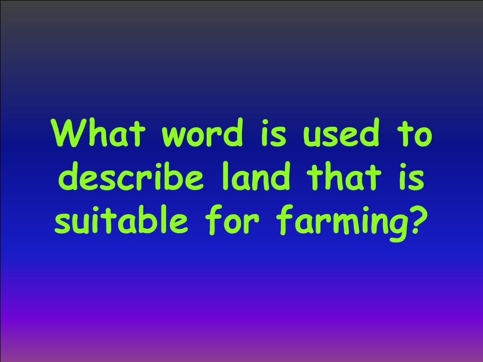 What word is used to describe land that is suitable for farming