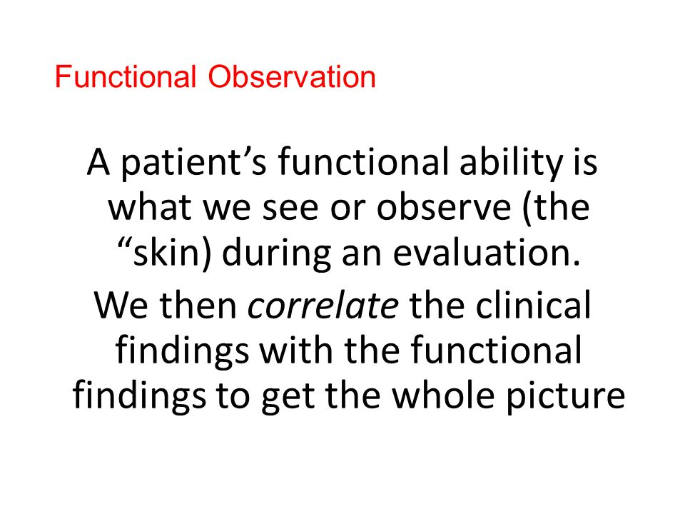 Functional Observation A patient's functional ability is what we see or observe (the skin) during an evaluation.