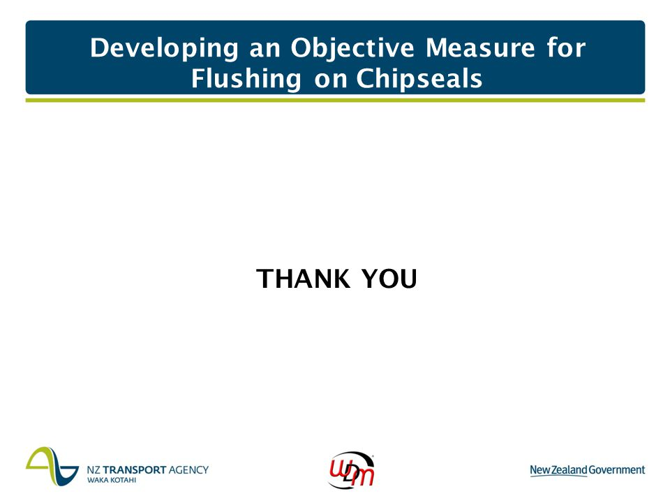 Developing an Objective Measure for Flushing on Chipseals THANK YOU