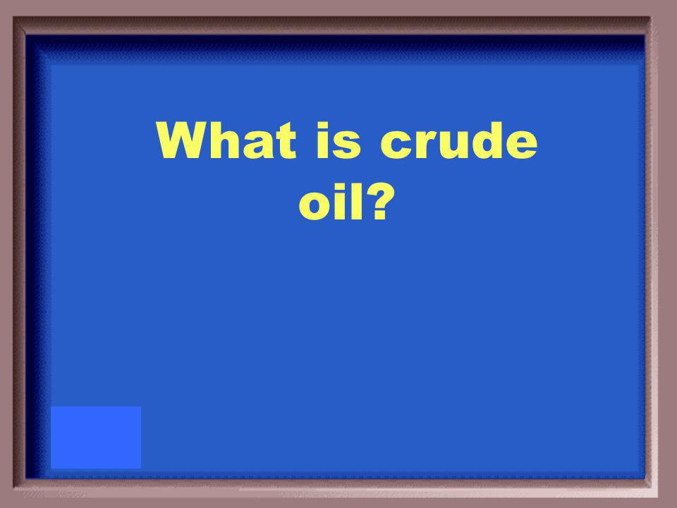 Petroleum when it is still in the ground.