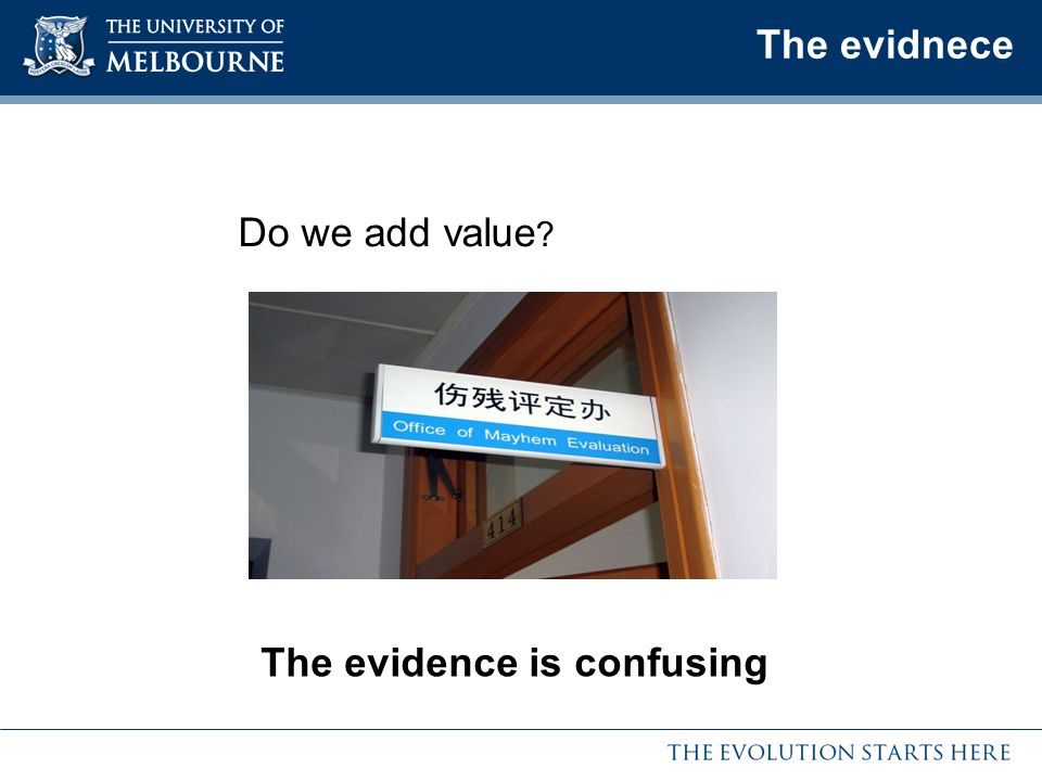 The evidnece The evidence is confusing Do we add value ?