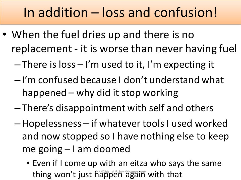 In addition – loss and confusion! When the fuel dries up and there is no replacement - it is worse than never having fuel – There is loss – I'm used t