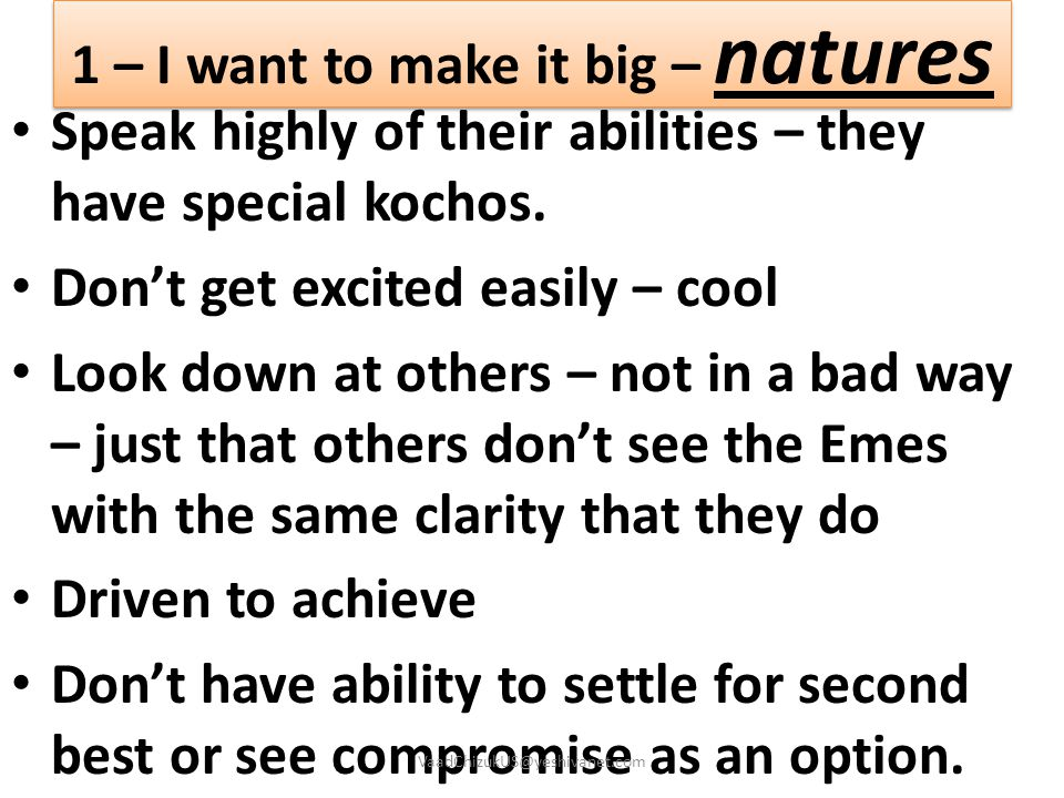 1 – I want to make it big – natures Speak highly of their abilities – they have special kochos. Don't get excited easily – cool Look down at others –