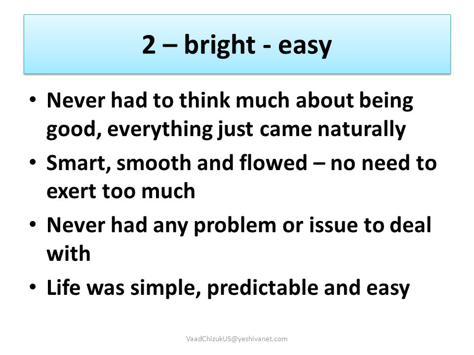 2 – bright - easy Never had to think much about being good, everything just came naturally Smart, smooth and flowed – no need to exert too much Never