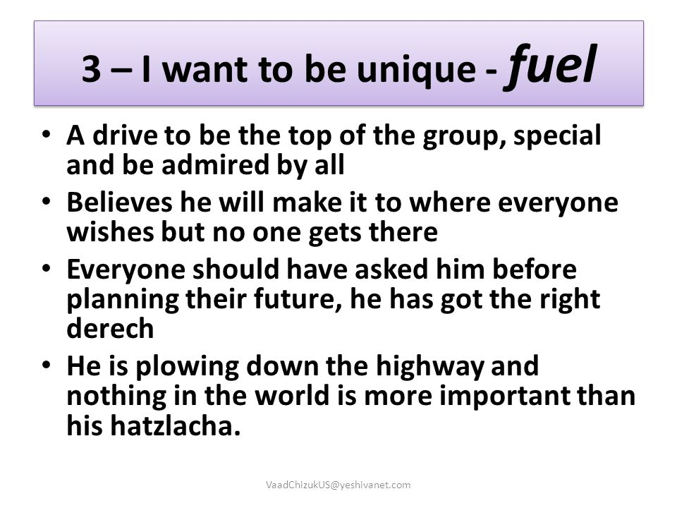 3 – I want to be unique - fuel A drive to be the top of the group, special and be admired by all Believes he will make it to where everyone wishes but