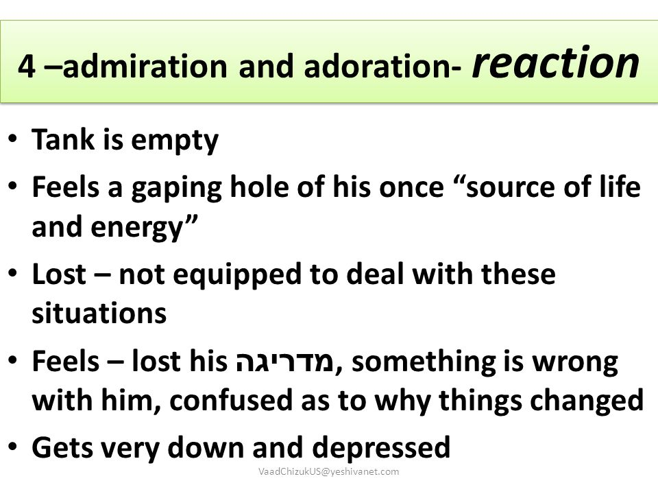 """4 –admiration and adoration- reaction Tank is empty Feels a gaping hole of his once """"source of life and energy"""" Lost – not equipped to deal with these"""
