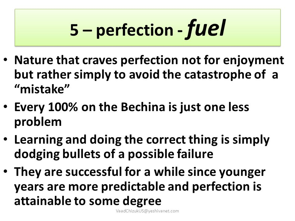 """5 – perfection - fuel Nature that craves perfection not for enjoyment but rather simply to avoid the catastrophe of a """"mistake"""" Every 100% on the Bech"""